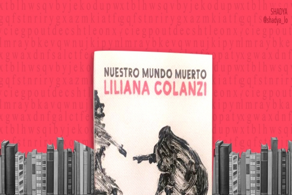 """Our dead world"" by Liliana Colanzi"